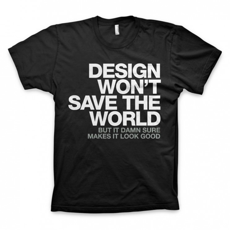 DESIGN_WONT_SAVE_THE_WORLD_TEE_AA_750